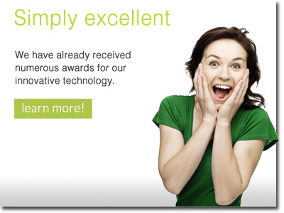 Simply excellent - We have already received several awards for our technology